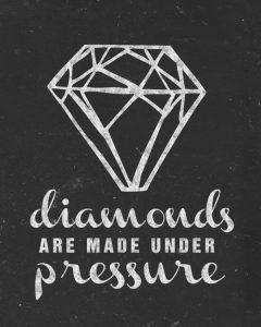 Diamonds are made under pressure.